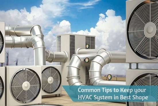 Common Tips to Keep your HVAC System in Best Shape