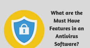 What are the Must Have Features in an Antivirus Software