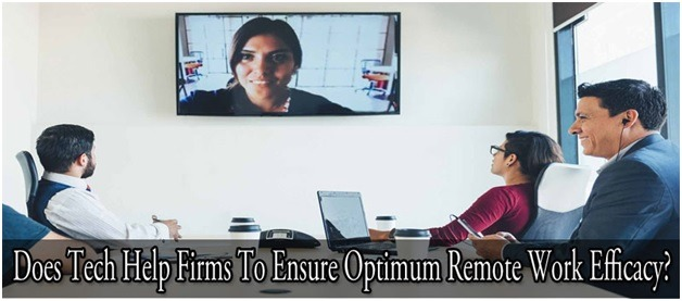 Does Tech Help Firms To Ensure Optimum Remote Work Efficacy