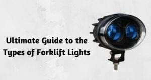 Ultimate Guide to the Types of Forklift Lights
