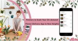 Pointers to Scale your On-demand Flower Delivery Business to New Heights