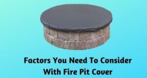 Factors You Need To Consider With Fire Pit Cover