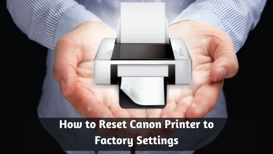 How to Reset Canon Printer to Factory Settings