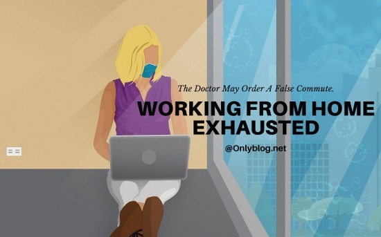Working From Home Exhausted. The Doctor May Order A False Commute